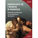 NAWRACAJCIE SIĘ I WIERZCIE W EWANGELIĘ Materiały homiletyczne na rok liturgiczny 2014/2015 Niedziele Zwykłe IX-XXII Cykl ...