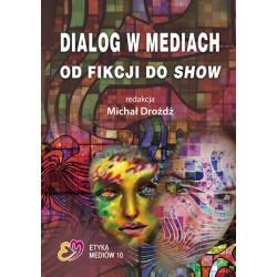 DIALOG W MEDIACH OD FIKCJI DO SHOW