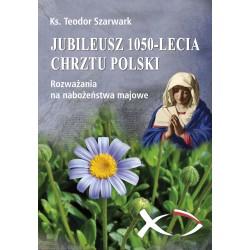 Jubileusz 1050-lecia Chrztu Polski. Rozważania na nabożeństwa majowe