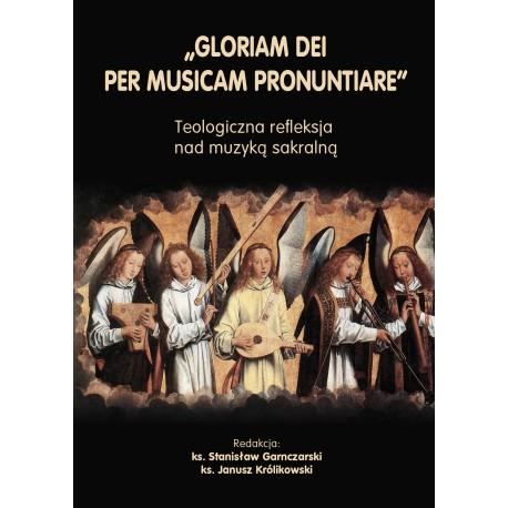 """GLORIAM DEI PER MUSICAM PRONUNTIARE"". Teologiczna refleksja nad muzyką sakralną"