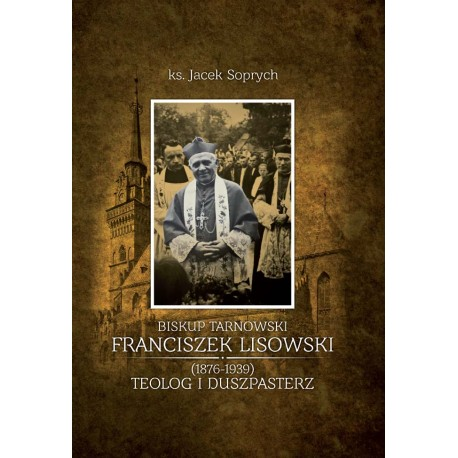 BISKUP TARNOWSKI FRANCISZEK LISOWSKI (1876-1939) TEOLOG I DUSZPASTERZ