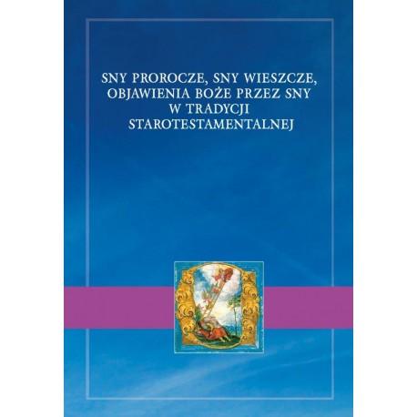 Sny prorocze, sny wieszcze, objawienia Boże przez sny w tradycji starotestamentalnej