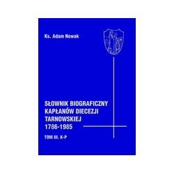 Słownik biograficzny kapłanów diecezji tarnowskiej 1786-1985. Tom III. K-P