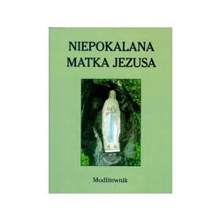 Niepokalana Matka Jezusa. Modlitewnik