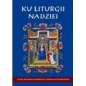 Ku liturgii nadziei. Księga jubileuszowa dedykowana ks. dr. Bolesławowi Margańskiemu