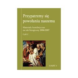 PRZYPATRZMY SIĘ POWOŁANIU NASZEMU. Materiały homiletyczne na rok liturgiczny 2006/2007 Cykl C. Część 2
