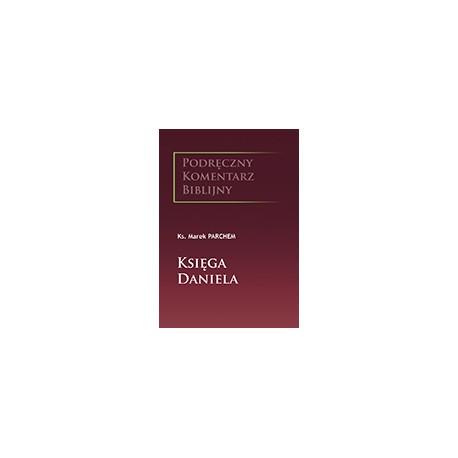 KSIĘGA DANIELA. Podręczny komentarz biblijny Wstęp, przekład, komentarz
