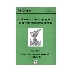KRAKOWSKA FILOZOFIA PRZYRODY W OKRESIE MIĘDZYWOJENNYM Tom II Metalmann Zawirski Gawecki