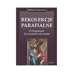 REKOLEKCJE PARAFIALNE Z Chrystusem ku szczęściu wiecznemu Część 1