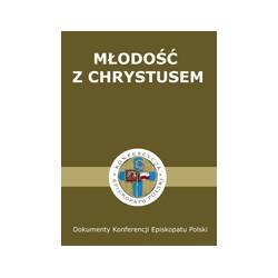 MŁODOŚĆ Z CHRYSTUSEM BISKUPI POLSCY DO MŁODZIEŻY Dokumenty Konferencji Episkopatu Polski
