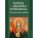 MARYJA ORANTKA DOSKONAŁA W MARYJNEJ SZKOLE MODLITWY