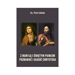 Z MARYJĄ I ŚWIĘTYM PAWŁEM POZNAWAĆ I ROZWAŻAĆ CHRYSTUSA Rozważania na nabożeństwa majowe