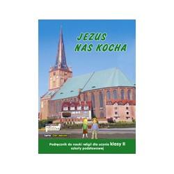 JEZUS NAS KOCHA PODRĘCZNIK nr AZ-12-01/1-9 DO NAUKI RELIGII DLA UCZNIA KLASY II SZKOŁY PODSTAWOWEJ Katechetyka Wydawnict ...