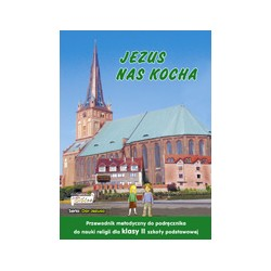JEZUS NAS KOCHA PRZEWODNIK METODYCZNY DO PODRĘCZNIKA DO NAUKI RELIGII DLA KLASY II SZKOŁY PODSTAWOWEJ