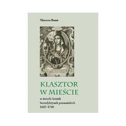 KLASZTOR W MIEŚCIE W ŚWIETLE KRONIK BENEDYKTYNEK POZNAŃSKICH 1607-1780