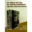 Od Biblii Wujka do współczesnego języka religijnego. Z okazji 400-lecia wydania Biblii ks. Jakuba Wujka