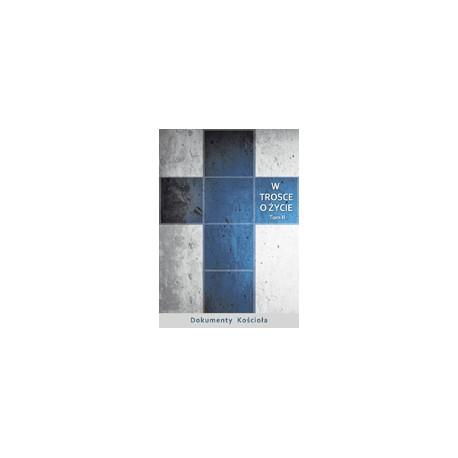 W TROSCE O ŻYCIE. Tom II Wybrane dokumenty Stolicy Apostolskiej