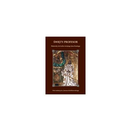 ŚWIĘTY PROFESOR Materiały do kultu św. Jana Kantego