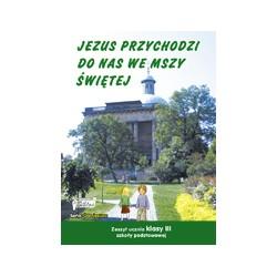 JEZUS PRZYCHODZI DO NAS WE MSZY ŚWIĘTEJ ZESZYT UCZNIA KLASY III SZKOŁY PODSTAWOWEJ