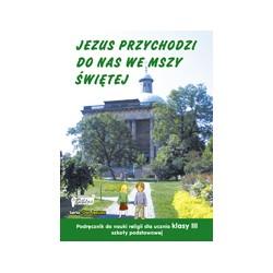 JEZUS PRZYCHODZI DO NAS WE MSZY ŚWIĘTEJ PODRĘCZNIK DO NAUKI RELIGII DLA UCZNIA KLASY III SZKOŁY PODSTAWOWEJ.