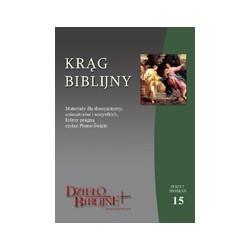 KRĄG BIBLIJNY Zeszyt spotkań 15. Materiały dla duszpasterzy, animatorów i wszystkich, którzy pragną czytać Pismo Święte. ...