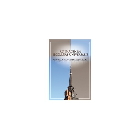 AD IMAGINEM ECCLESIAE UNIVERSALIS Katechetyczne materiały jubileuszowe z okazji 225-lecia diecezji tarnowskiej