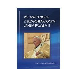 WE WSPÓLNOCIE Z BŁOGOSŁAWIONYM JANEM PAWŁEM II Materiały okolicznościowe