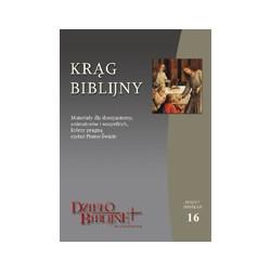 KRĄG BIBLIJNY Zeszyt spotkań 16. Materiały dla duszpasterzy, animatorów i wszystkich, którzy pragną czytać Pismo Święte. ...
