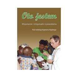 OTO JESTEM Misjonarze i misjonarki o powołaniu