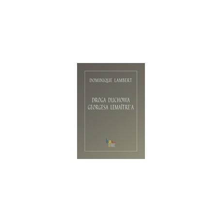 DROGA DUCHOWA GEORGESA LEMAÎTRE`A Dodatek: niepublikowany odczyt G. Lemaître`a Wszechświat i atom