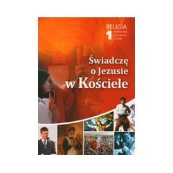 ŚWIADCZĘ O JEZUSIE W KOŚCIELE PODRĘCZNIK nr AZ-41-01/10-LU-1/12 DLA I KLASY SZKÓŁ PONADGIMNAZJALNYCH
