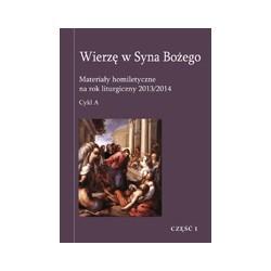 WIERZĘ W SYNA BOŻEGO Materiały homiletyczne na rok liturgiczny 2013/2014 Adwent Boże Narodzenie Niedziele Zwykłe I-VIII  ...