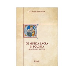 DE MUSICA SACRA IN POLONIA QUAESTIONES SELECTAE Tom I
