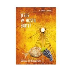 JEZUS W HOSTII SKRYTY Kazania Eucharystyczne