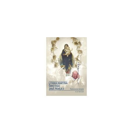 LITANIA MARYJNA ŚWIĘTEGO JANA PAWŁA II Rozważania maryjne