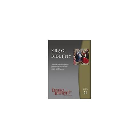 KRĄG BIBLIJNY Zeszyt spotkań 26. Styczeń - marzec 2015 Materiały dla duszpasterzy, animatorów i wszystkich, którzy pragn ...