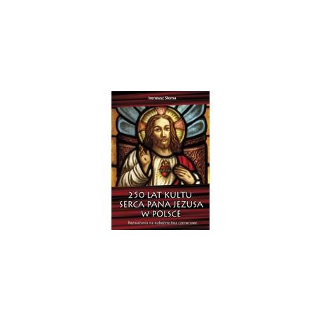 250 LAT KULTU SERCA PANA JEZUSA W POLSCE Rozważania na nabożeństwa czerwcowe