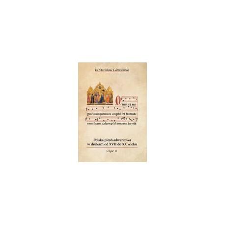 Polska pieśń adwentowa w drukach od XVII do XX wieku Część II Przekazy źródłowe badanych pieśni