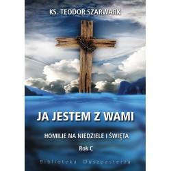 JA JESTEM Z WAMI Homilie na niedziele i święta Rok C