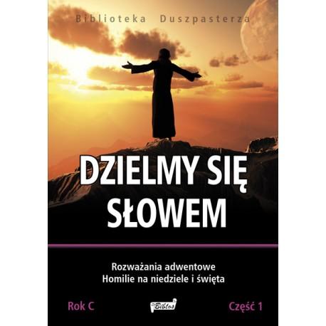 DZIELMY SIĘ SŁOWEM. Rozważania adwentowe Homilie na niedziele i święta Rok C. Część 1