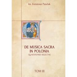 DE MUSICA SACRA IN POLONIA QUAESTIONES SELECTAE Tom III