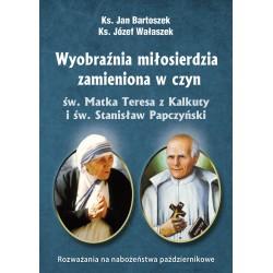 Wyobraźnia miłosierdzia zamieniona w czyn. Rozważania różańcowe. Św. Matka Teresa z Kalkuty i św. Stanisław Papczyński