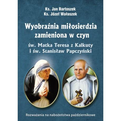 Wyobraźnia miłosierdzia zamieniona w czyn. Św. Matka Teresa z Kalkuty i św. Stanisław Papczyński