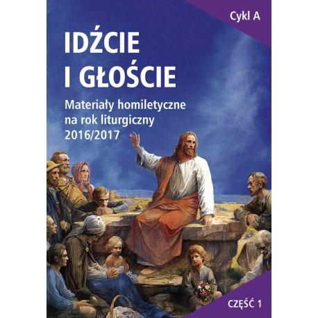 IDŹCIE I GŁOŚCIE. Materiały homiletyczne na rok liturgiczny 2016/2017. Adwent – Boże Narodzenie – niedziele zwykłe I - VIII
