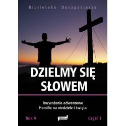 DZIELMY SIĘ SŁOWEM. Rozważania adwentowe Homilie na niedziele i święta Rok A. Część 1