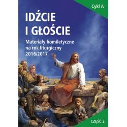 IDŹCIE I GŁOŚCIE. Materiały homiletyczne na rok liturgiczny 2016/2017. Wielki Post – Triduum Paschalne – Okres Wielkanocny
