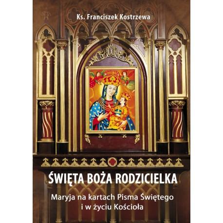 ŚWIĘTA BOŻA RODZICIELKA. Maryja na kartach Pisma Świętego  iwżyciu Kościoła
