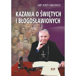 """ABP JERZY ABLEWICZ """"KAZANIA O ŚWIĘTYCH I BŁOGOSŁAWIONYCH"""""""