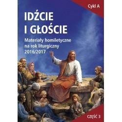 IDŹCIE I GŁOŚCIE. Materiały homiletyczne na rok liturgiczny 2016/2017. Niedziele zwykłe X-XXI