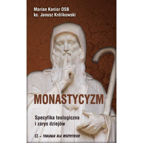 Monastycyzm. Specyfika teologiczna i zarys dziejów